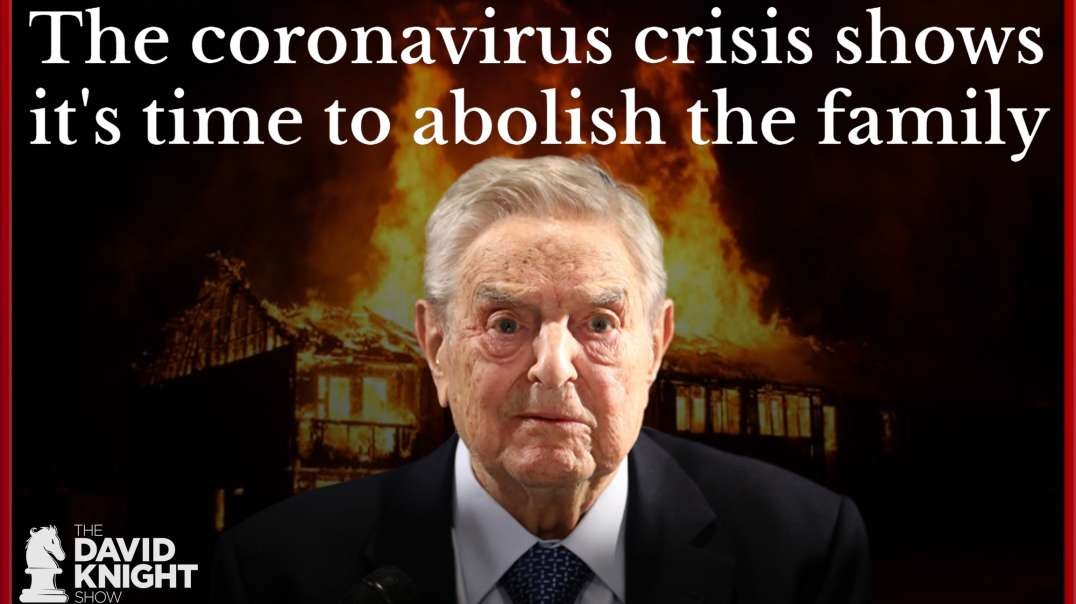 Soros' Open Society: Kill the Family