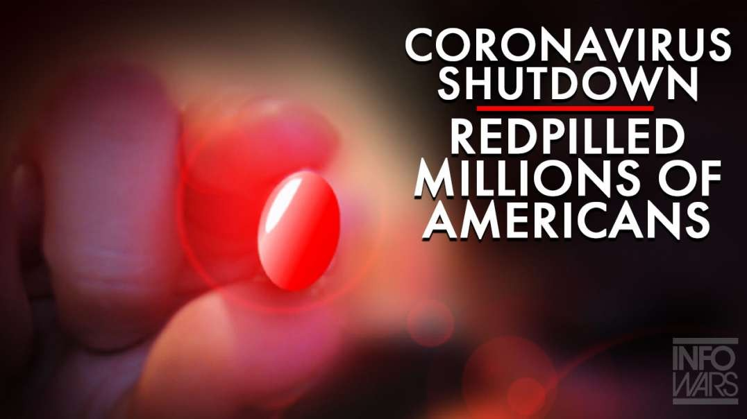 The Coronavirus Shut Down Has Redpilled Millions Of Americans