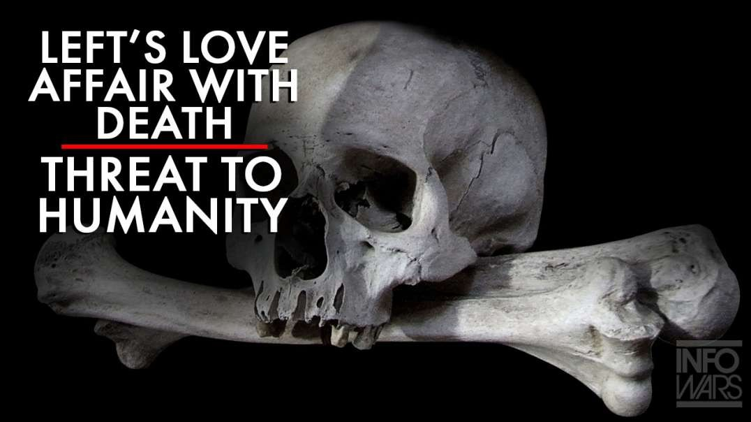 The Left's Love Affair with Death is a Threat to Humanity