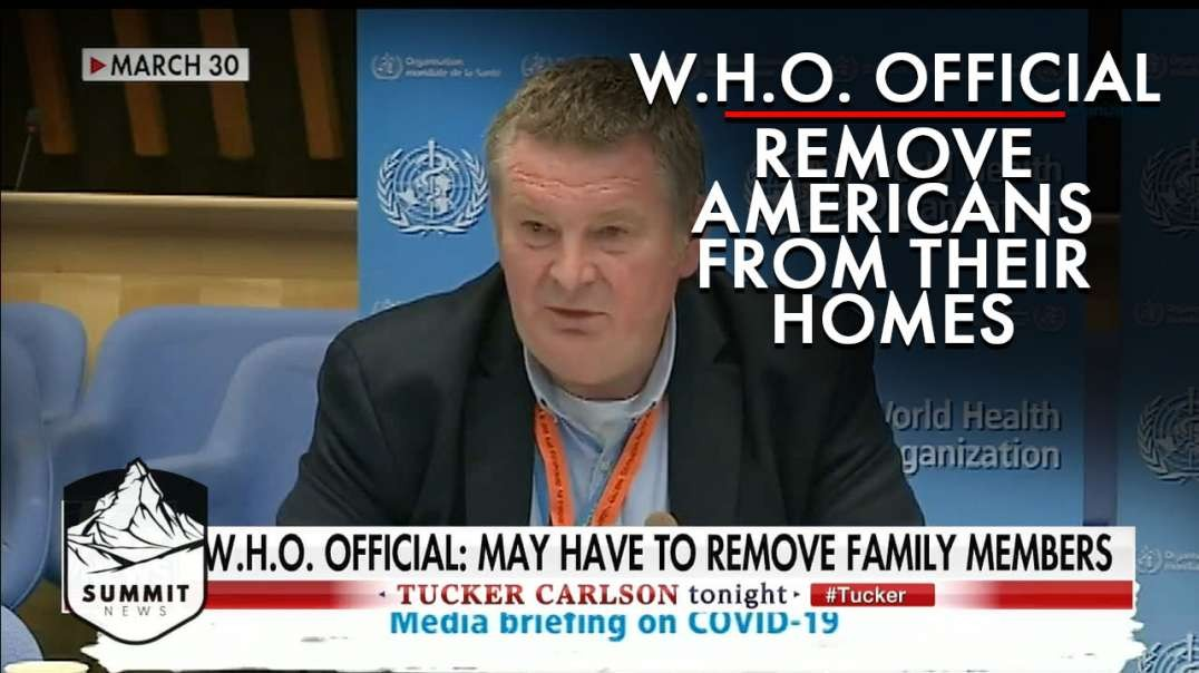 W.H.O. Official Threatens To Remove Americans From Their Homes