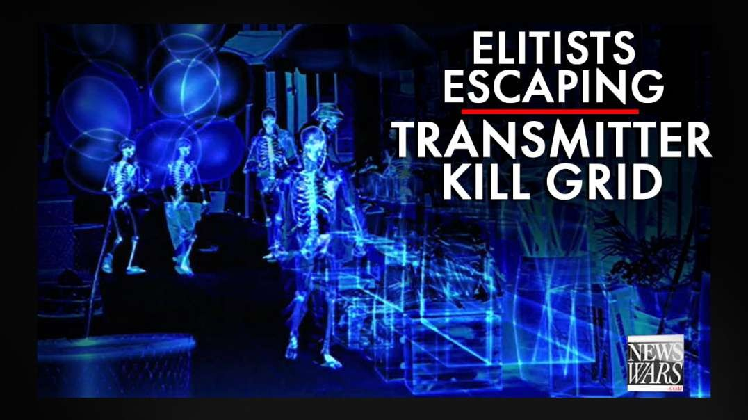 Elitists Escaping Transmitter Kill Grid Being Installed Worldwide