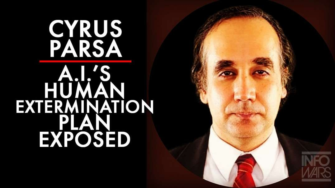 Cyrus Parsa: A.I.'s Human Extermination Plan Exposed