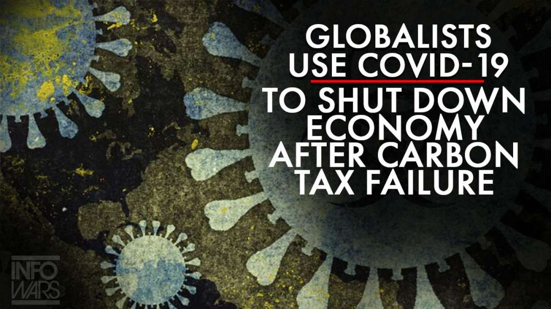 The Globalists Use Covid-19 to Shut Down the Economy After Carbon Tax Failure