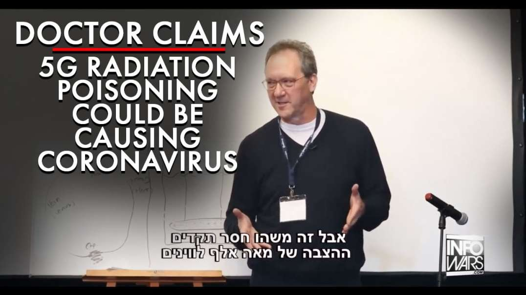 VIDEO: Doctor Claims 5G Radiation Poisoning Could Be Causing Coronavirus