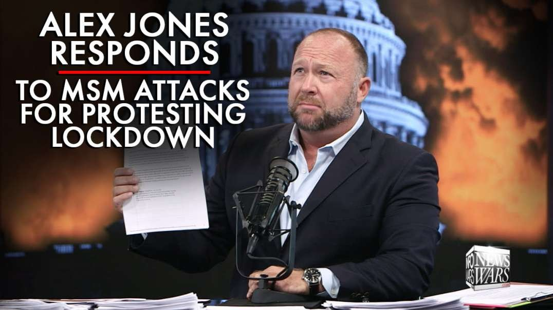Alex Jones Responds to Recent MSM Attacks for Protesting Lockdown