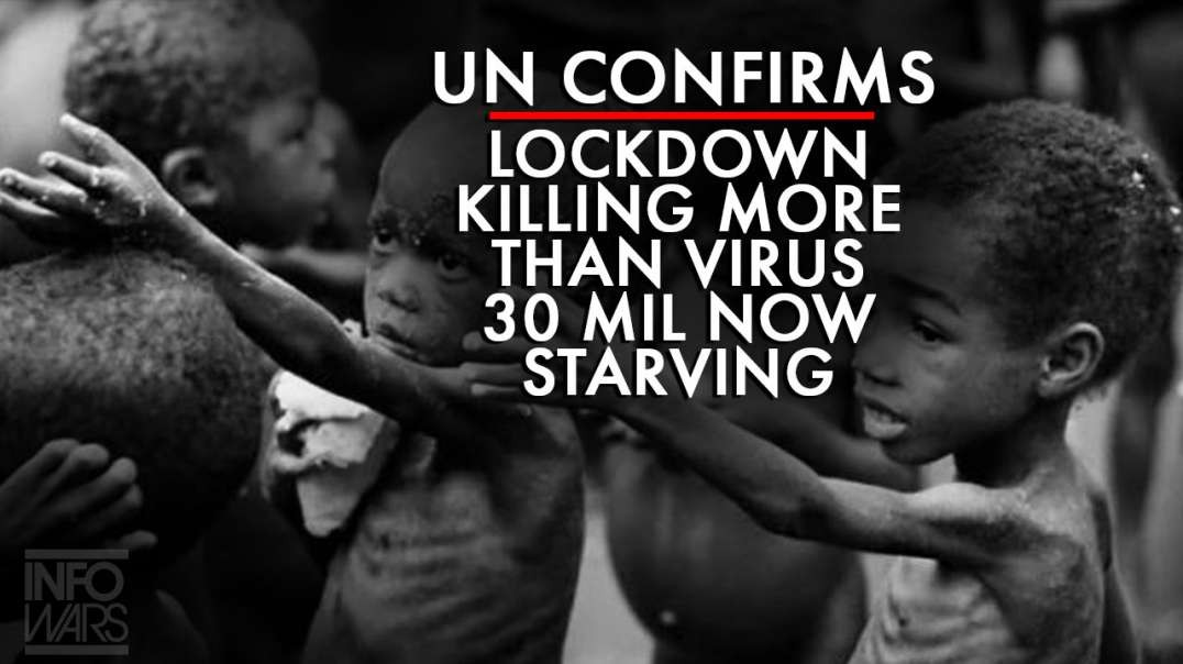 UN Confirms Corona Lockdown Killing More Than Virus After 30 Million Now Starving