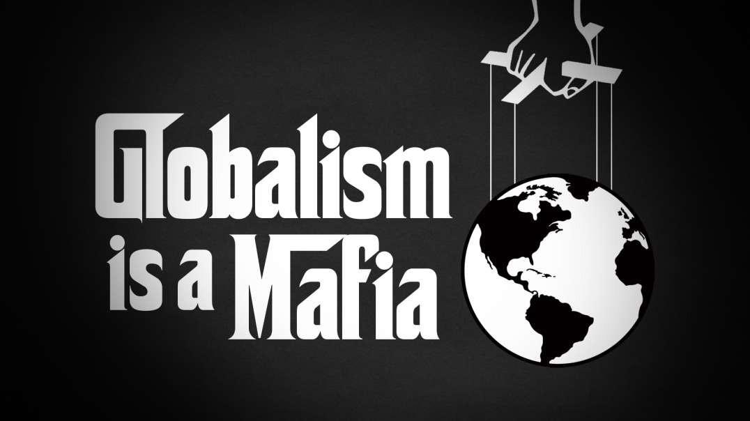 Globalism Is A Mafia