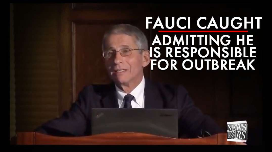 Fauci Caught Admitting He's Responsible For Coronavirus Outbreak