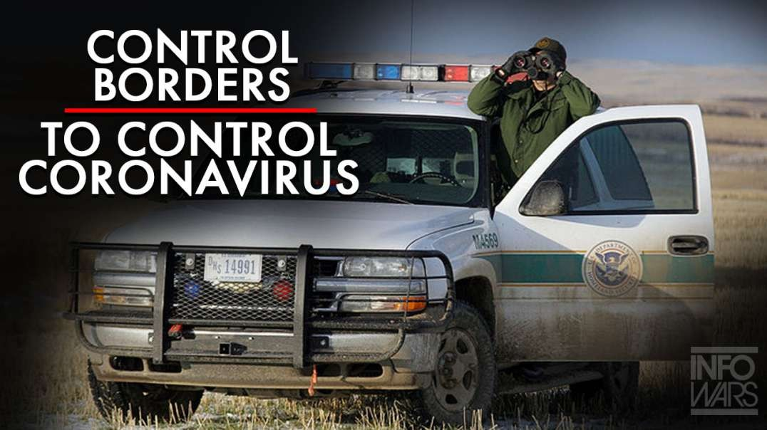 If We Don't Control The Borders, We Can Never Control The Coronavirus
