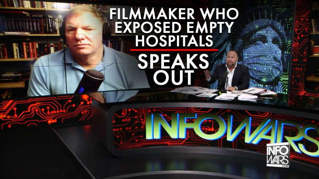 Filmmaker Who Exposed Empty Hospitals Amid Reports They Were Overrun Speaks Out