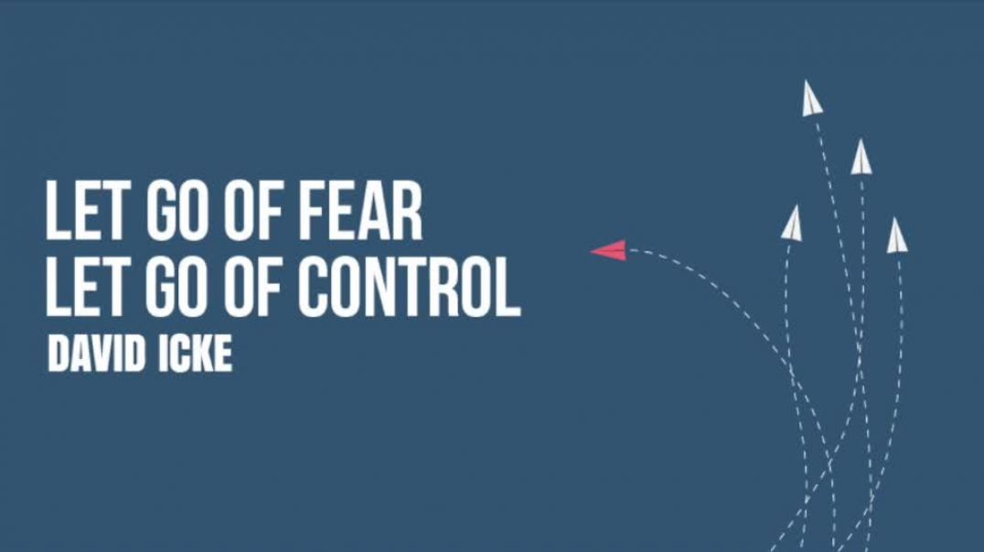 Let Go Of Fear, Let Go Of Control - David Icke