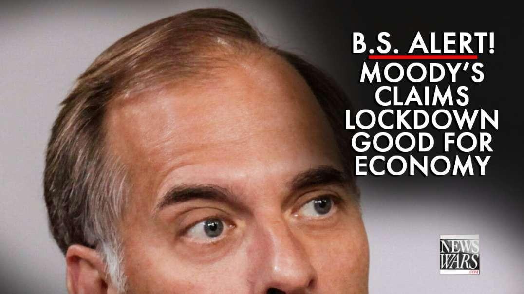B.S. Alert! Moody's Claims Lockdown Good for Economy