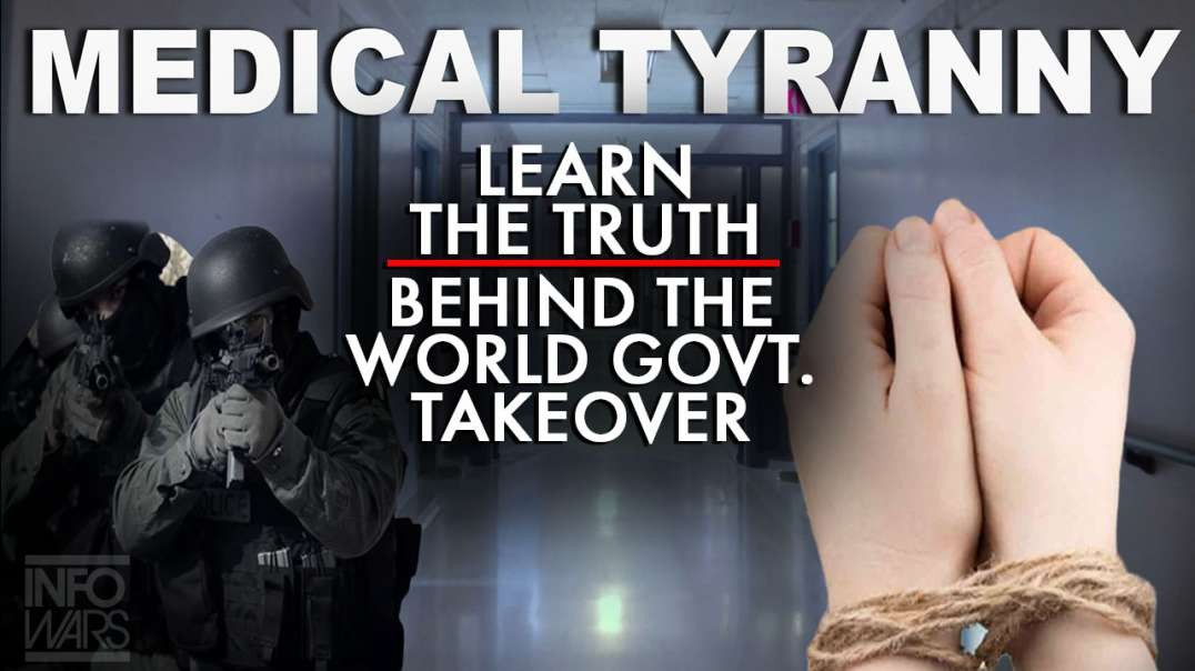 Learn the Truth Behind the Medical Tyranny World Government Takeover