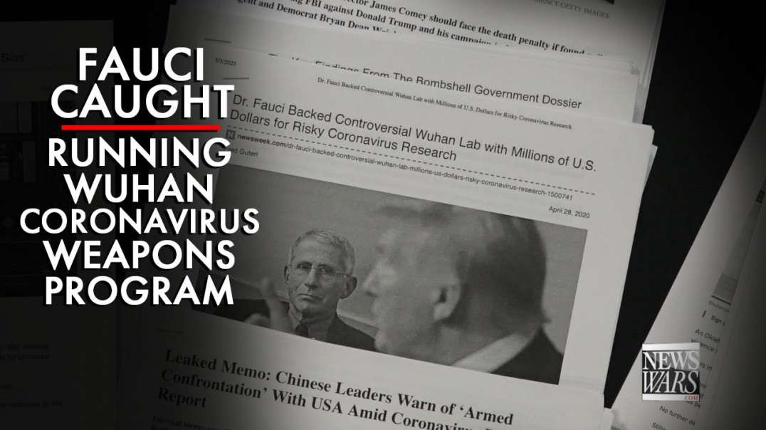 Fauci Caught Running Wuhan Coronavirus Weapons Program