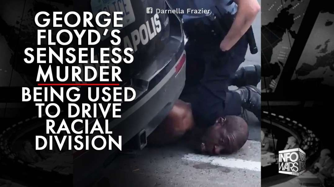 George Floyd's Senseless Murder is Being Used to Push Racial Division