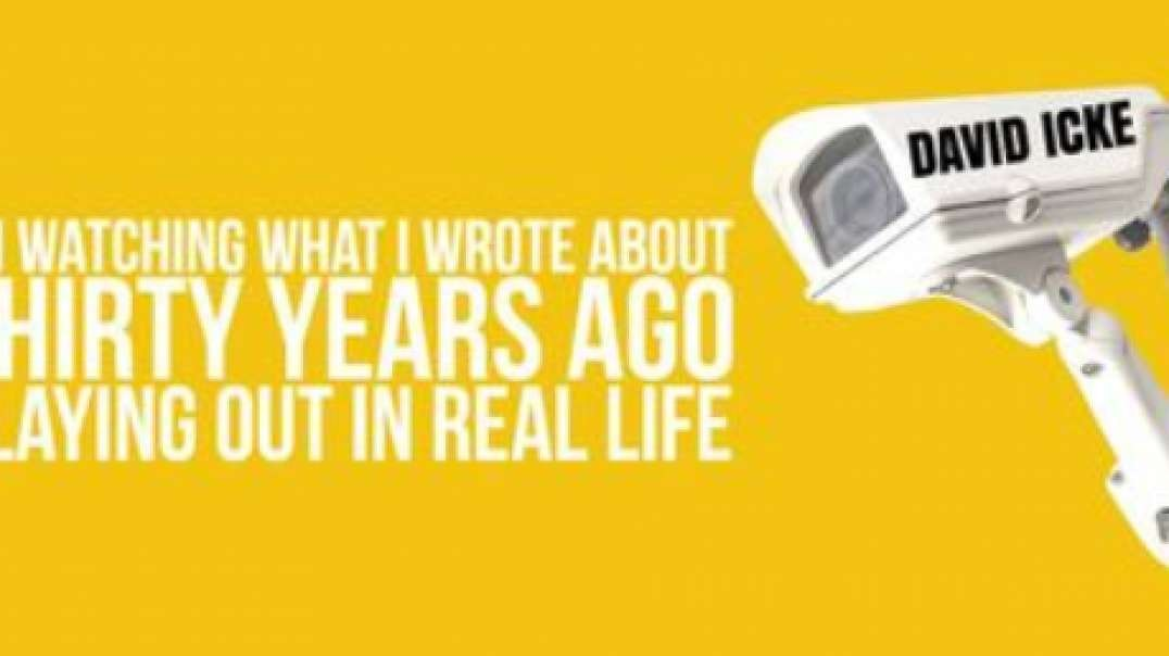 I Am Watching What I Wrote About Thirty Years Ago Playing Out In Real Life - David Icke