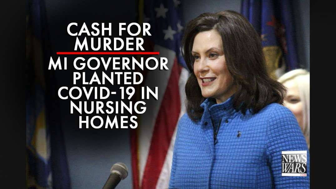 Cash for Murder: Michigan Governor Purposefully Planted Covid-19 in Nursing Homes