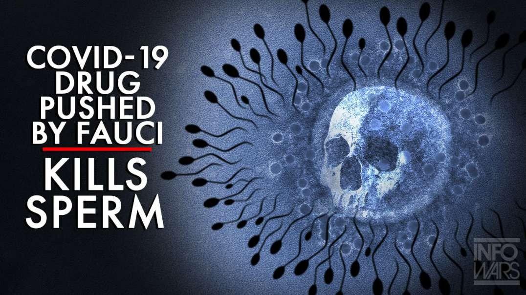 Fauci Pushes Sperm Killing Covid-19 Drug