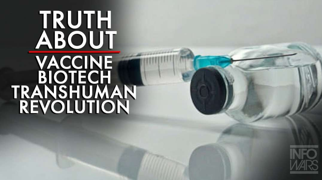 The Truth About The Vaccine Biotech Transhuman Revolution