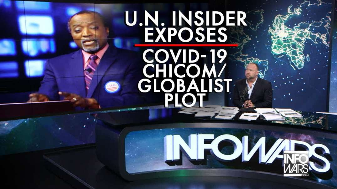 MUST SEE! U.N. Insider Exposes Covid-19 as a ChiCom/Globlist Plot to Destroy America