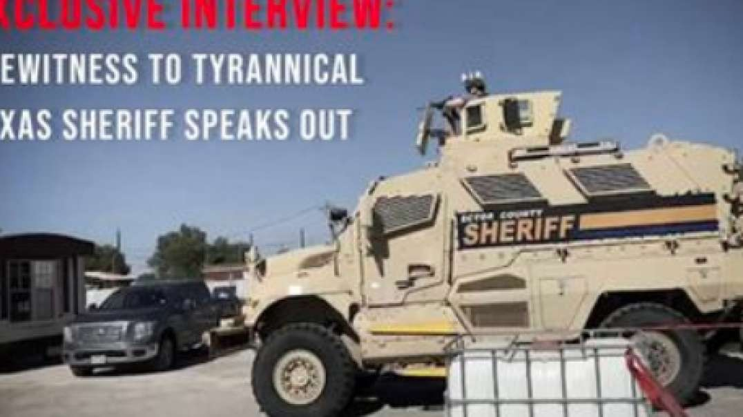 Exclusive: Eyewitness To Tyrannical Texas Sheriff Speaks Out