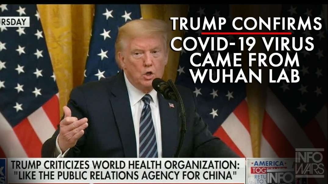 Video: Trump Confirms Covid-19 Came From Wuhan Lab