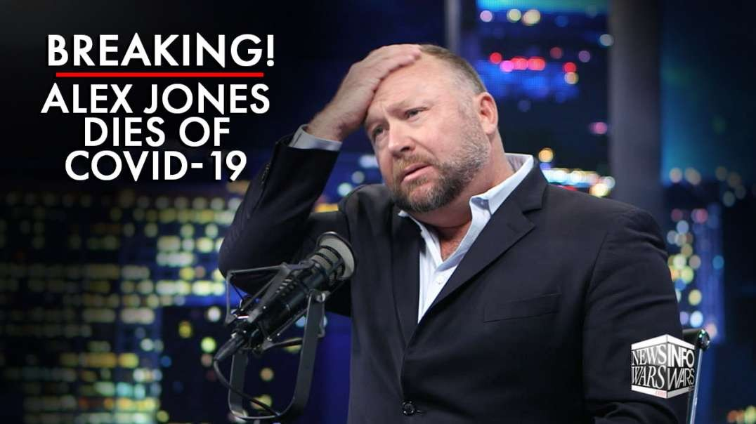 Breaking: Alex Jones Dies Of Covid-19