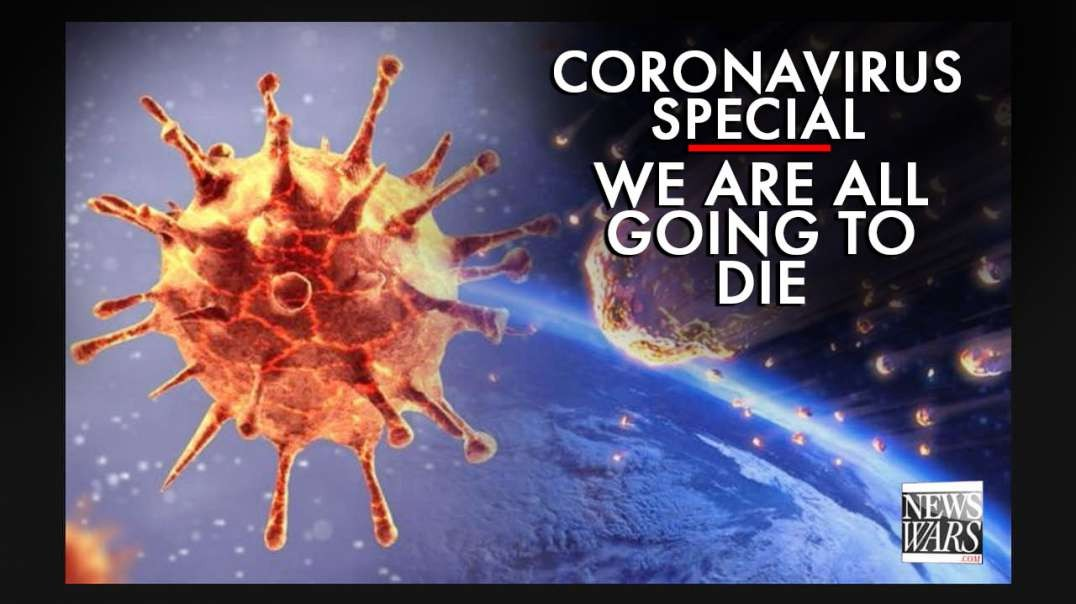 Coronavirus Special: Infowars Gives In To Covid-19 And Says We're All Going To Die