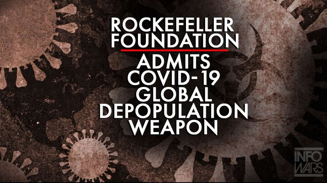 Rockefeller Foundation Admits Covid-19 Global Depopulation Weapon