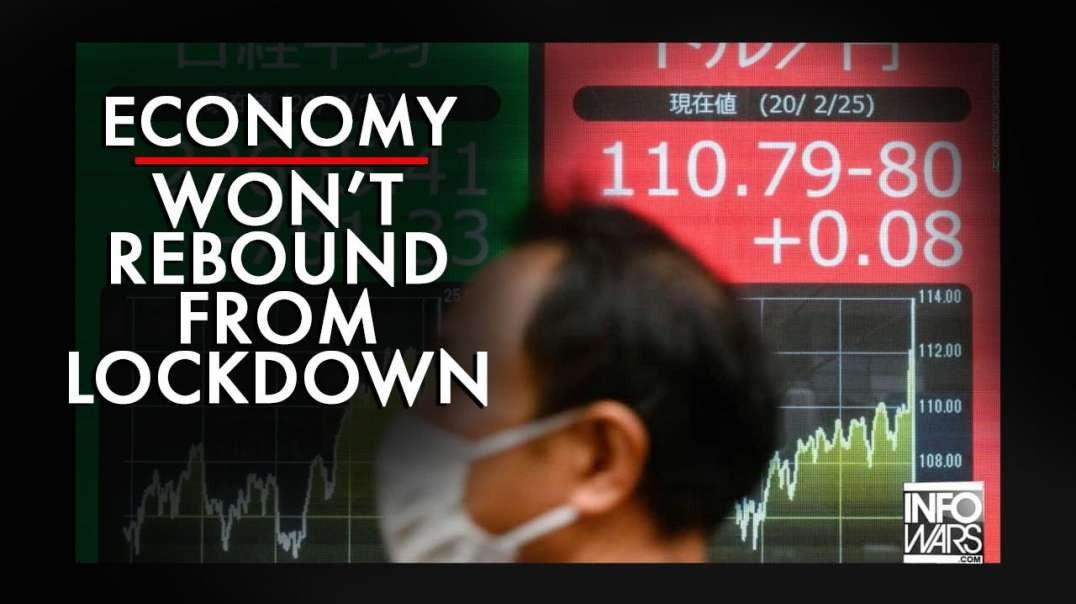Economy Won't Rebound From Lockdown