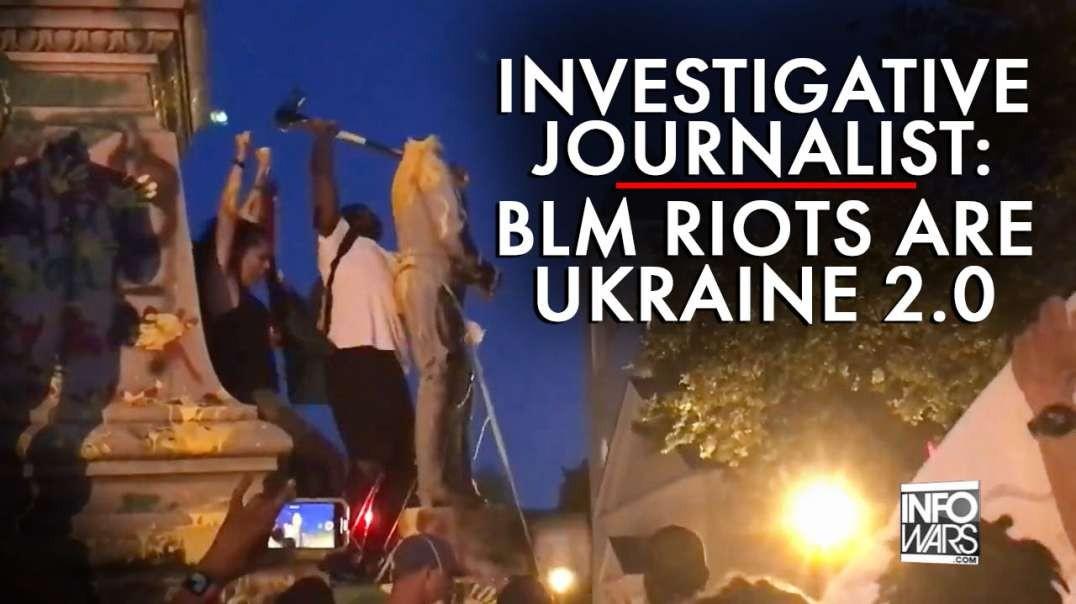 Investigative Journalist: BLM Riots are Ukraine 2.0