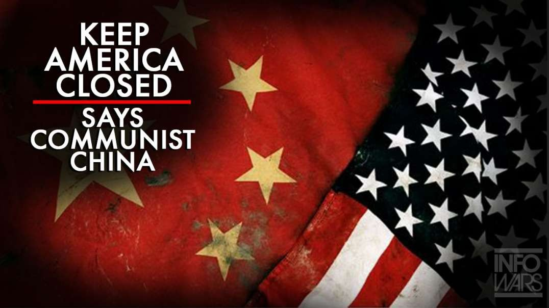 Keep America Closed Says Communist China