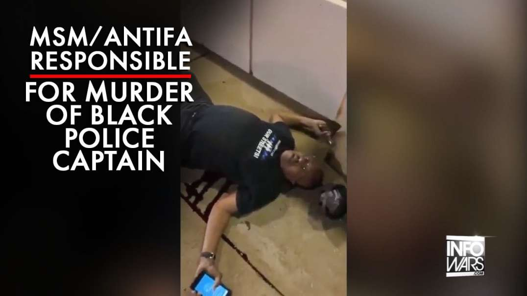 MSM / ANTIFA Reponsible For Murder of Black Police Captain