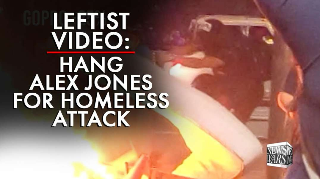 Video: Leftist Says Hang Alex Jones for Homeless Attack