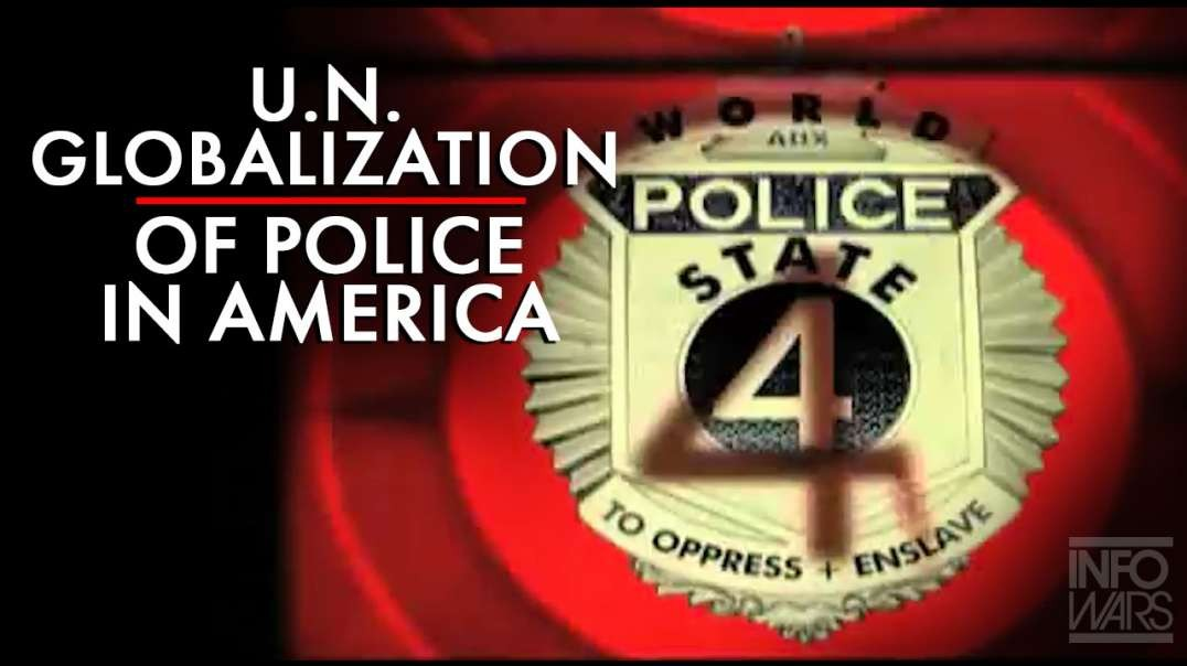 The UN Globalization of Police Enforcement in America Exposed