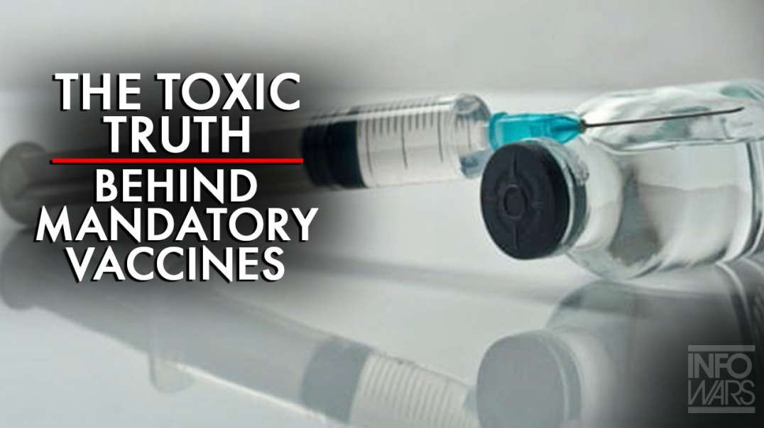 Learn the Toxic Truth Behind the Push for Mandatory Vaccines