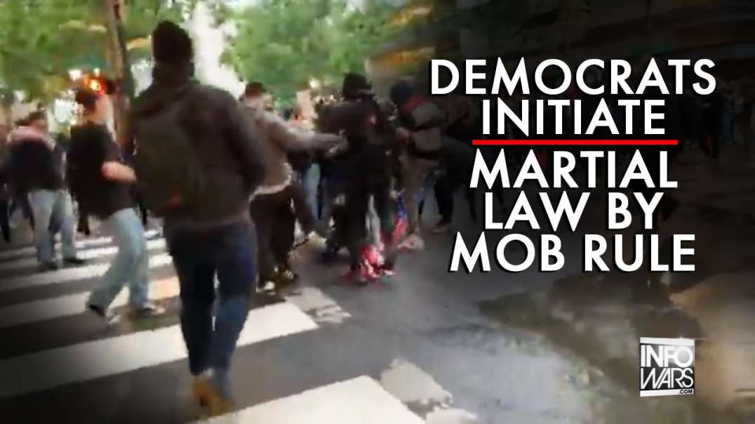 Democrats Initiate Martial Law by Mob Rule