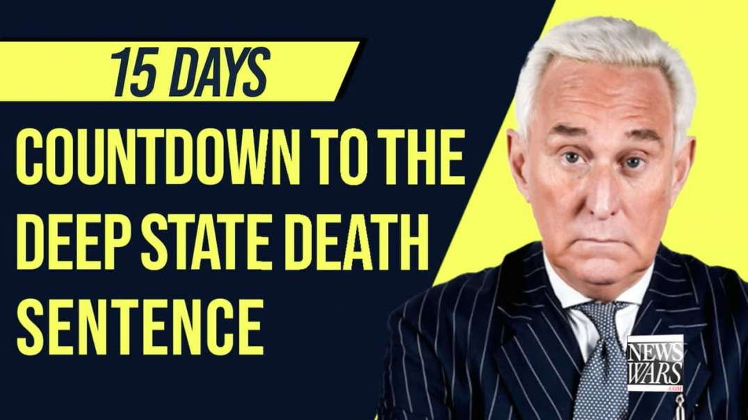 Roger Stone: 15 Days Countdown to the Deep State Death Sentence