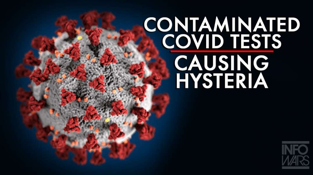 Contaminated Covid Tests Come Up Positive Causing Hysteria