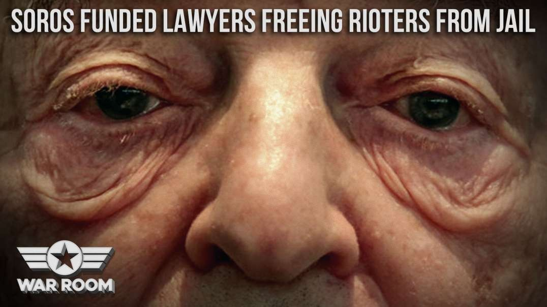 Soros Funded Lawyers Freeing Rioters From Jail