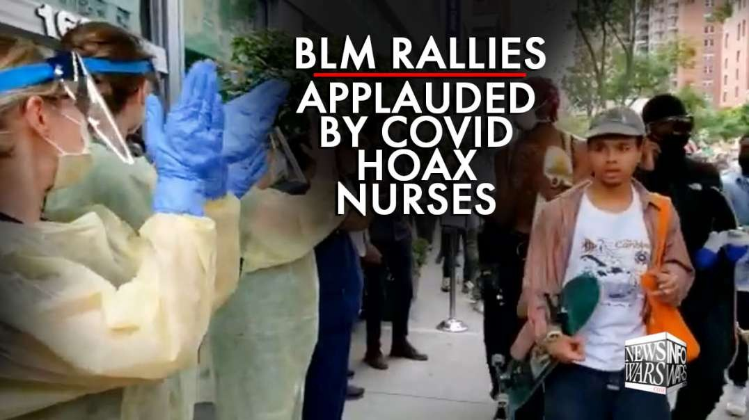 BLM Rallies Applauded by Covid Hoax Nurses