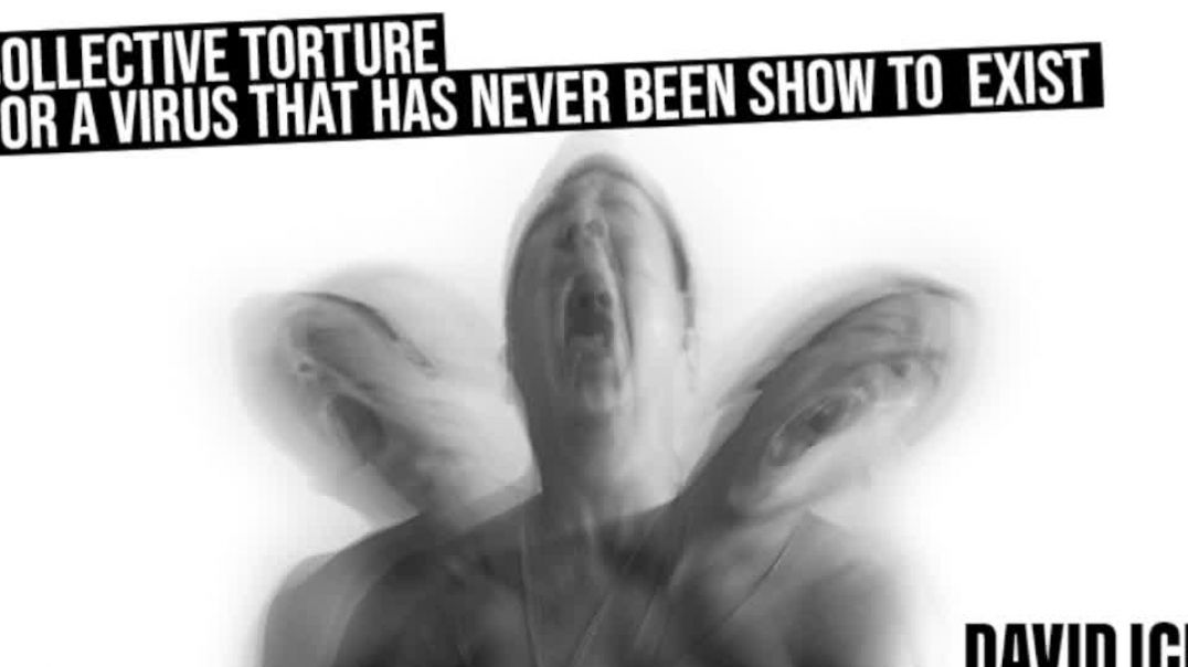 Collective Torture For A Virus That Has Never Been Shown To Exist - David Icke