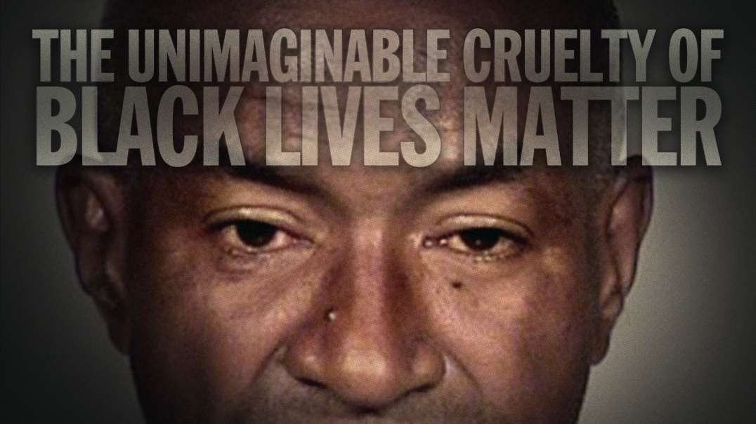 The Unimaginable Cruelty Of Black Lives Matter
