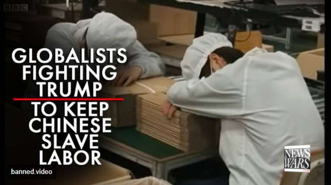 Globalists Fighting Trump To Keep Their Slave Labor Force In China