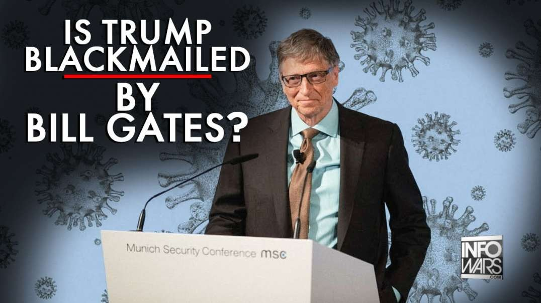 Is Trump Blackmailed By Bill Gates?