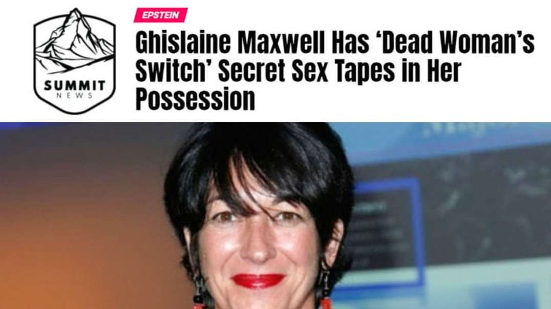 Ghislaine Maxwell Has Secret Sex Tapes In Her Possession