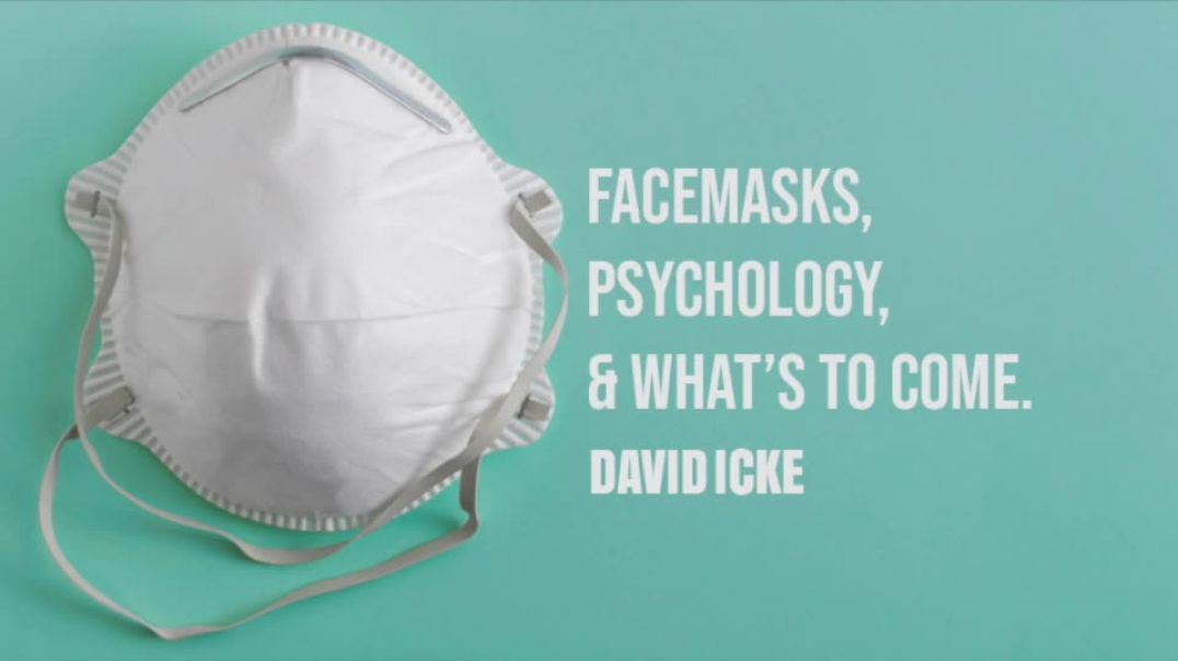 Facemasks, Psychology & What's To Come - David Icke