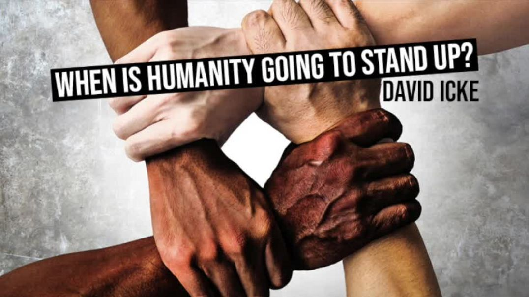 When Is Humanity Going To Stand Up? - David Icke