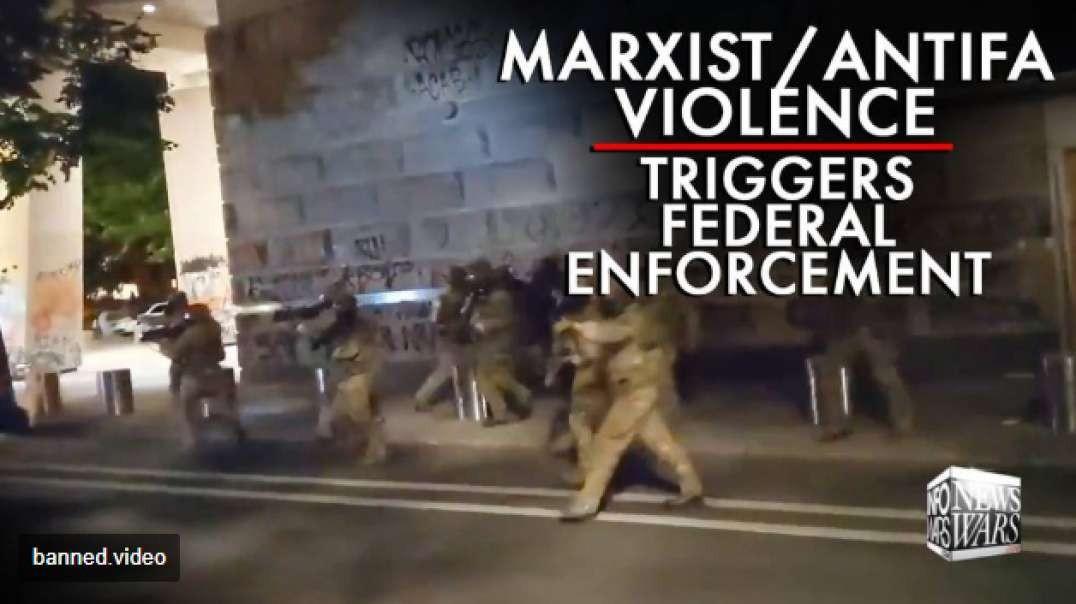 Marxist/Antifa Domestic Terrorism Violence Triggers Federal Law Enforcement Action