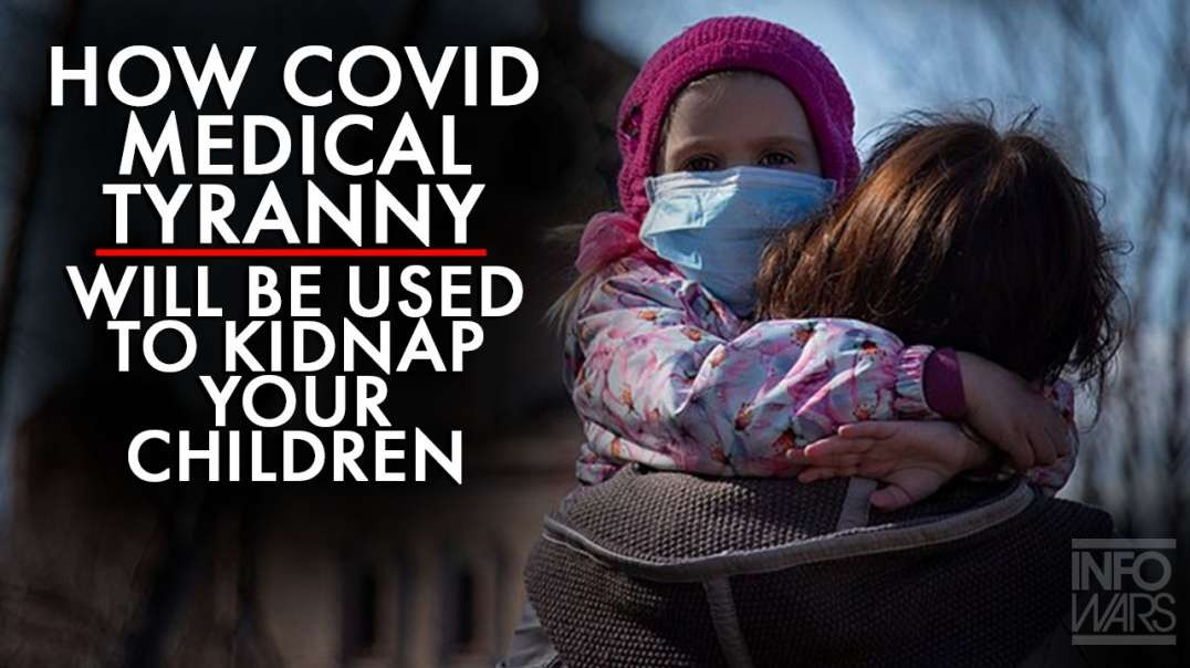 Learn the Way Covid Will Be Used to Kidnap Children and Force Medical Tyranny